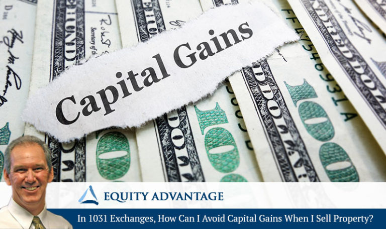 In 1031 Exchanges, How Can I Avoid Capital Gains When I Sell Property?