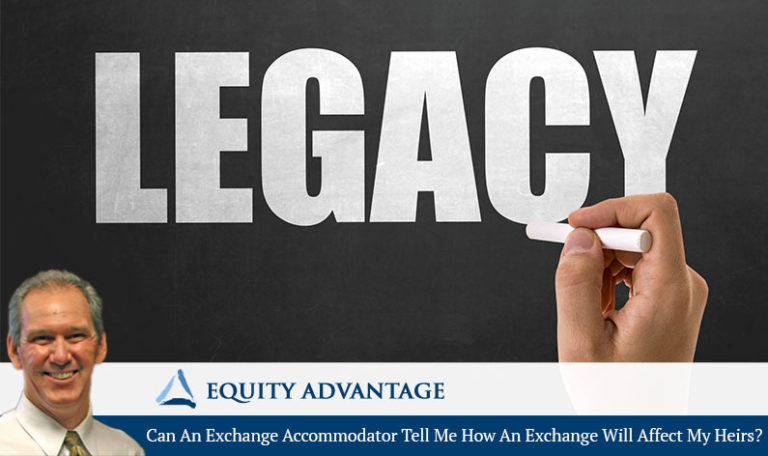 Can An Exchange Accommodator Tell Me How An Exchange Will Affect My Heirs?
