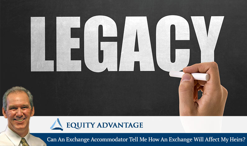 Can An Exchange Accommodator Tell Me How An Exchange Will Affect My Heirs