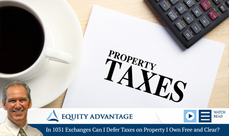 In 1031 Exchanges Can I Defer Taxes on Property I Own Free and Clear?