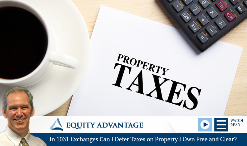 In 1031 Exchanges Can I Defer Taxes on Property I Own Free and Clear