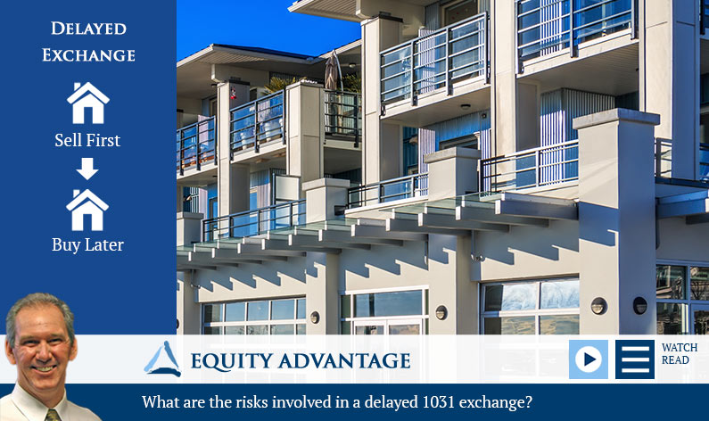 What are the risks involved in a delayed 1031 exchange