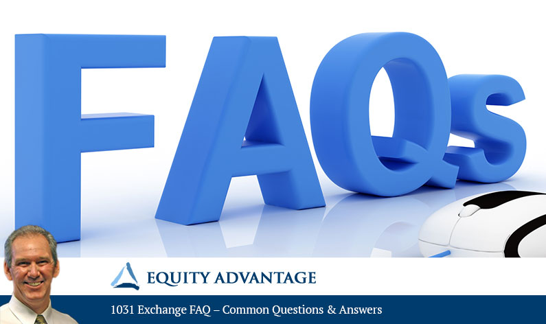 1031 Exchange FAQ – Common Questions & Answers