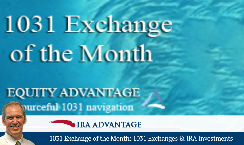 1031 Exchange of the Month: 1031 Exchanges and IRA Investments
