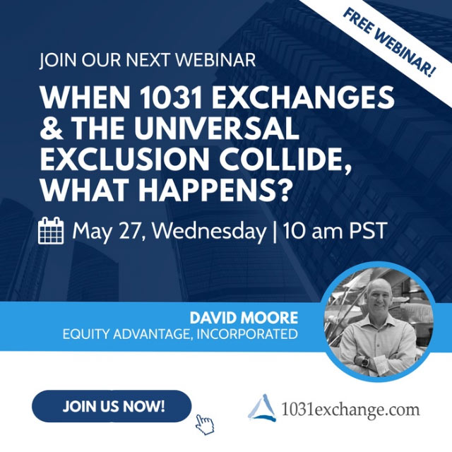 1031 Exchange Webinar - When 1031 Exchanges and Universal Exclusion Collide