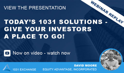 Video Released: Today's Top 1031 Solutions – Give Your Investors a Place to Go!