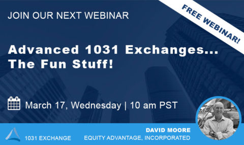 WEBINAR: Advanced 1031 Exchanges… The Fun Stuff! – Wednesday March 17th, 2021